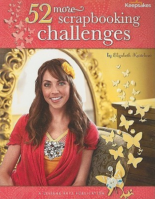 52 More Scrapbooking Challenges (Leisure Arts #4830) (Creating Keepsakes)