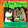 Wild Women in the Kitchen: 101 Rambunctious Recipes & 99 Tasty Tales