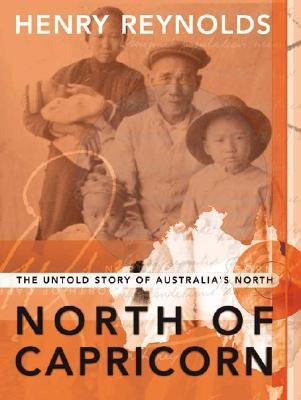 North of Capricorn: The Untold Story of Australias North