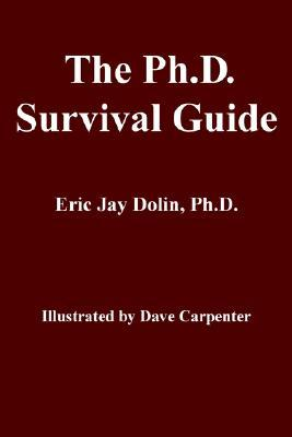 The Ph.D. Survival Guide by Eric Jay Dolin