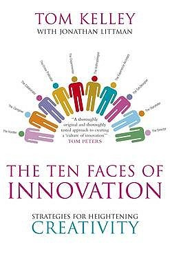 Ten Faces of Innovation by Tom Kelley