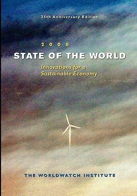 State of the World 2008: Innovations for a Sustainable Economy