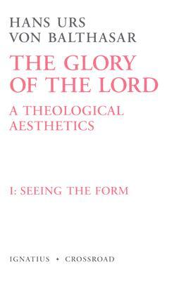 Seeing the Form (The Glory of the Lord: A Theological Aesthetics, Vol. 1)