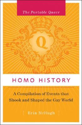 The Portable Queer: Homo History: A Compilation of Events that Shook and Shaped the Gay World