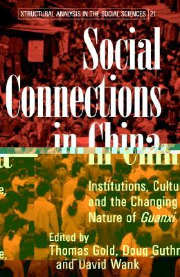 Social Connections in China: Institutions, Culture, and the Changing Nature of Guanxi