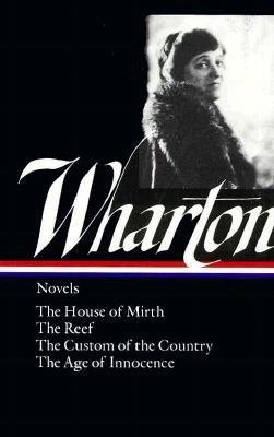 The House of Mirth / The Reef / The Custom of the Country / T... by Edith Wharton