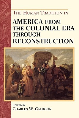 The Human Tradition in America from the Colonial Era Through Reconstruction