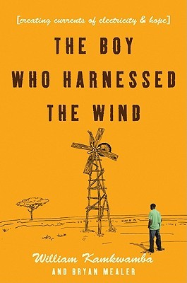 The Boy Who Harnessed the Wind by William Kamkwamba