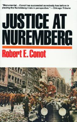 Justice at Nuremberg by Robert E. Conot