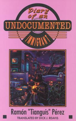 """Diary of an Undocumented Immigrant by Ramón """"Tianguis"""" Pérez"""