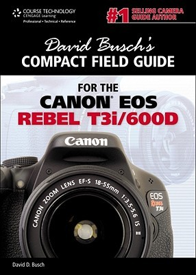 David Busch's Compact Field Guide for the Canon EOS Rebel T3i/600d