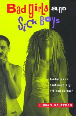 Get Bad Girls and Sick Boys: Fantasies in Contemporary Art and Culture MOBI by Linda S. Kauffman