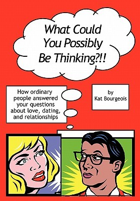 What Could You Possibly Be Thinking?!! by Kat Bourgeois
