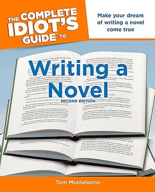 The Complete Idiot's Guide To Writing A Novel by Tom Monteleone