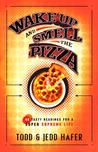 Wake Up and Smell the Pizza: 40 Tasty Readings for a Super Supreme Life