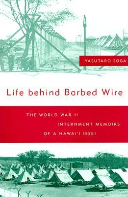 Life Behind Barbed Wire: The World War II Internment Memoirs of a Hawai'i Issei