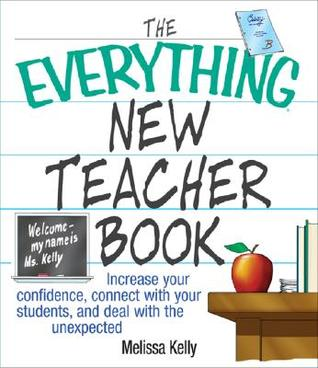 The Everything New Teacher Book by Melissa Kelly