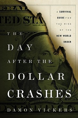The Day After the Dollar Crashes by Damon Vickers