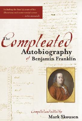 The Compleated Autobiography of Benjamin Franklin by Mark Skousen