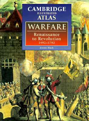 The Cambridge Illustrated Atlas of Warfare: Renaissance to Revolution, 1492 1792