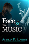 Face the Music by Andrea K. Robbins