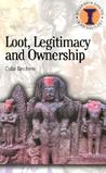 Loot, Legitimacy and Ownership: The Ethical Crisis in Archaeology