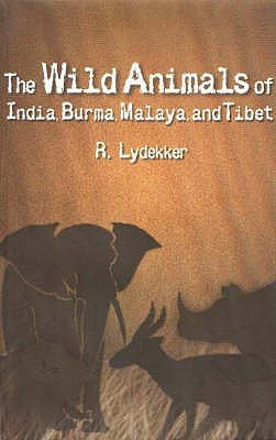 Wild Animals of India, Burma, Malaya and Tibet by R. Lydekker