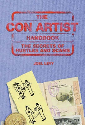 The Con Artist Handbook: The Secrets of Hustles and Scams
