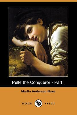 Pelle the Conqueror - Part I by Martin Andersen Nexø