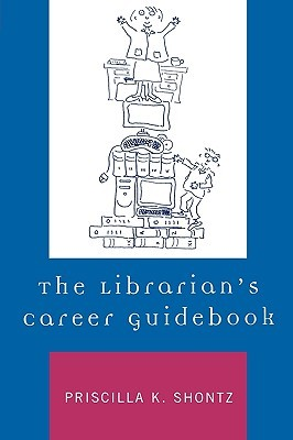 The Librarian's Career Guidebook by Priscilla K. Shontz