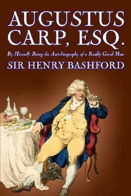 Augustus Carp, Esq. By Himself Being The Autobiography Of A Really Good Man