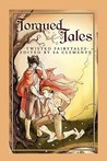 Torqued Tales: Twisted Fairytales