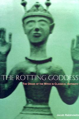 Read The Rotting Goddess: The Origin of the Witch in Classical Antiquity's Demonization of Fertility Religion PDF