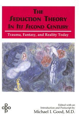 Seduction Theory in Its Second Century: Trauma, Fantasy, and Reality Today