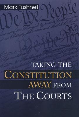 Taking the Constitution Away from the Courts by Mark Tushnet