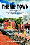 Theme Town: A Geography of Landscape and Community in Flagstaff, Arizona
