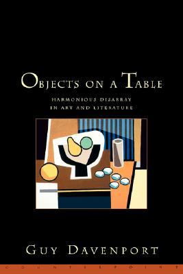 Free download online Objects on a Table: Harmonious Disarray in Art and Literature PDF by Guy Davenport