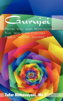 Gurujei: Prem Yog and Meditation-The Book to Finding Peace Within Yourself