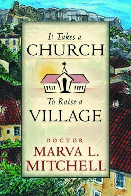 It Takes a Church to Raise a Village by Marva  Mitchell