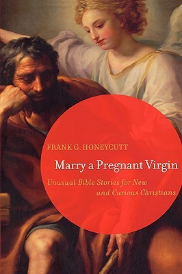 Marry a Pregnant Virgin by Frank G. Honeycutt