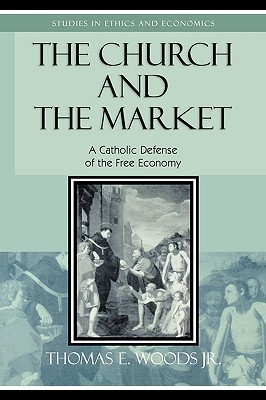 The Church and the Market by Thomas E. Woods Jr.