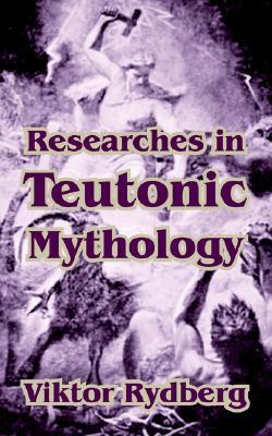Researches in Teutonic Mythology by Viktor Rydberg