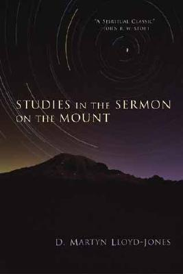 Studies in the Sermon on the Mount by D. Martyn Lloyd-Jones