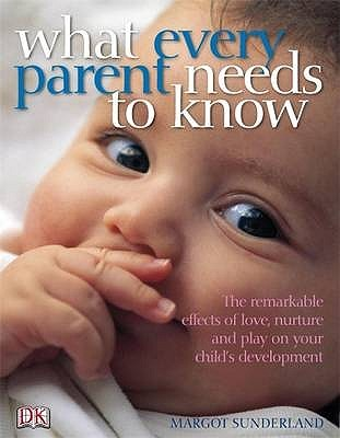 What Every Parent Needs To Know: The Incredible Effects Of Love, Nurture And Play On Your Child's Development