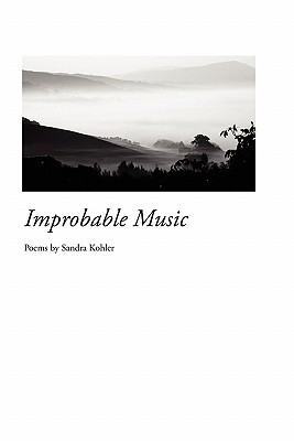 Improbable Music by Sandra Kohler