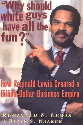 Why Should White Guys Have All the Fun? by Reginald F. Lewis