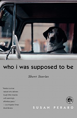 Who I Was Supposed to Be by Susan Perabo