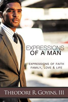 Expressions of a Man: Expressions of Faith, Family, Love & Life