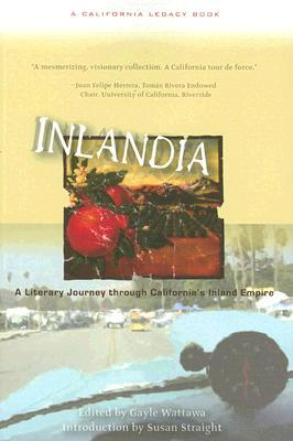 Inlandia: A Literary Journey Through Californias Inland Empire