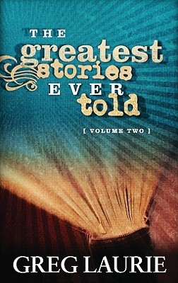 The Greatest Stories Ever Told, Volume Two by Greg Laurie